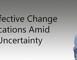 Writing Effective Change Communications Amid Ongoing Uncertainty